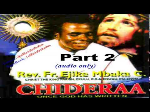 Chideraa (Once God Has Written) - Part 2 (Official Father Mbaka)