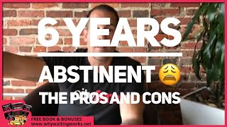 6 Years Abstinent   The Pros and Cons