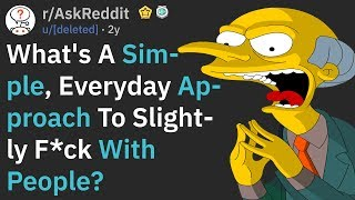 What's A Simple, Everyday Approach To F*ck With People? (AskReddit)