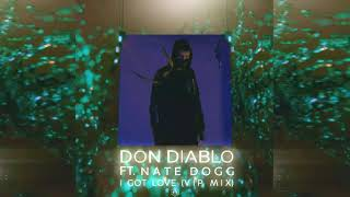 Don Diablo - I Got Love Ft. Nate Dogg (VIP Mix)