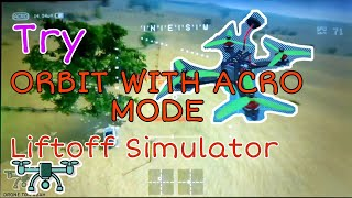 Practice Flying FPV Acro Mode on Liftoff FPV Drone Simulator (3) - Attempt to orbit in Acro ????????
