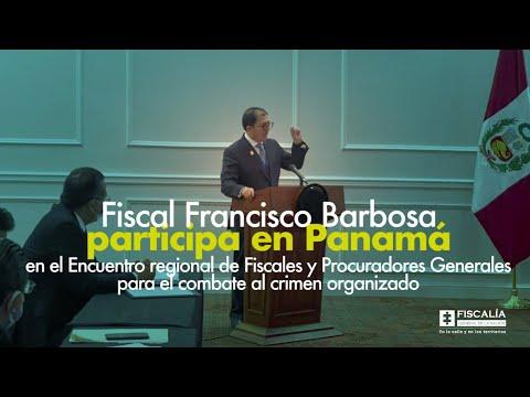 Fiscal Barbosa participa en Panamá en el Encuentro regional de Fiscales y Procuradores Generales