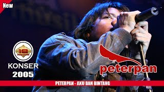 PETERPAN - AKU DAN BINTANG (LIVE KONSER SURABAYA 2005)