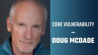 Core Vulnerability   Doug McDade interview on acting, teaching, and how to find yourself in the role