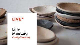LIVE | Crafty Tuesdays: Making A Ceramic Bowl | Lilly Maetzig