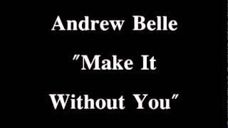 Make It Without You - Andrew Belle -with Lyrics