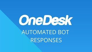 OneDesk – Getting Started: Automated Bot Responses