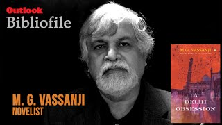 Outlook Bibliofile | Novelist M. G. Vassanji Speaks About His Book 'A Delhi Obsession'
