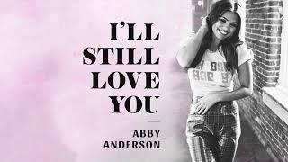 Abby Anderson I'll Still Love You