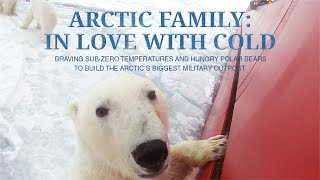 Arctic Family: In Love With Cold - Arctic Island to become huge Russian military and scientific base