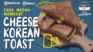 Jadi Tren di Kalangan Foodies, Begini Cara Mudah Membuat Cheese Korean Toast