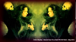 Anton Mayday   Second hour I'm a Dark Pill 018 Part 2   May 2015