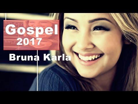 Bruna Karla 2017 _ AS MELHORES, Coletânea de Ouro gospel mais tocadas louvor 2017