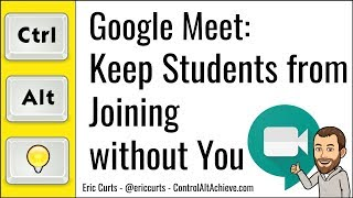 Google Meet: How to Keep Students from Joining or Rejoining a Meet without You