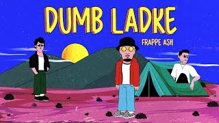 Frappe Ash Dumb Ladke song lyrics