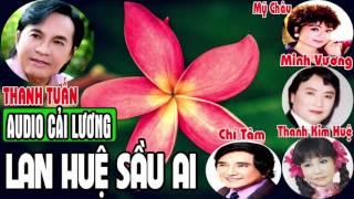 Lan Huệ Sầu Ai - Cải lương MP3 (Trước 1975) - Diệp Lang, Văn Chung, Minh Vương, Thanh Tuấn, Chí Tâm, Kim Ngọc, Mỹ Châu