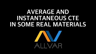 CTE Part 3 – Average and Instantaneous CTE in Some Real Materials