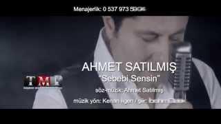 Ahmet Satilmis -Sebebi Sensin