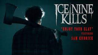 "Ice Nine Kills - ""Enjoy Your Slay"" Featuring Sam Kubrick (Lyric"