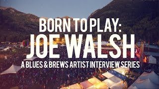 Born to Play: Joe Walsh - A Blues & Brews Artist Interview Series