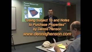 """Using Subject To and Notes to Purchase Properties"" by Dennis Henson"