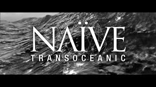 NAÏVE   Transoceanic   Official Video