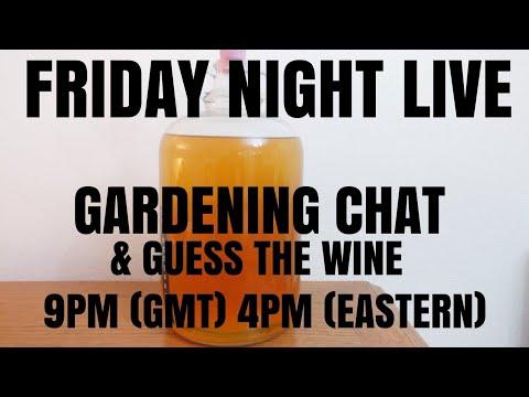 FRIDAY NIGHT LIVE - GARDENING, WINE MAKING & A BIRDWATCH