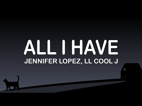 Jennifer Lopez, Ll Cool J -  All I Have (Lyrics / Lyric Video)