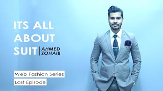 ITS ALL ABOUT SUIT | AHMED ZOHAIB | WEB FASHION SERIES | LAST EPISODE