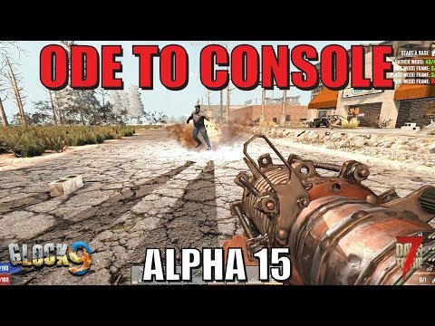 7 Days To Die - Ode To Console (Alpha 15 Gameplay)