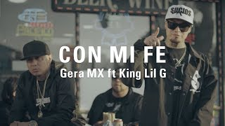 Gera MX Ft King Lil G   Con Mi Fe