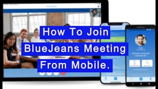 How to Join Bluejeans  Meeting from mobile app ?