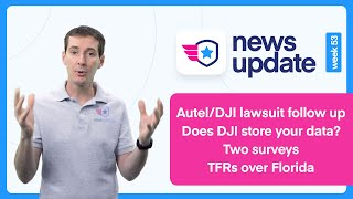 Drone News: Autel/DJI lawsuit follow up. Does DJI store your data? Two Surveys. TFRs over Florida
