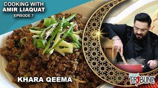 Khara Qeema - Cooking with Aamir Liaquat Episode 07