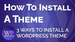 How to install a WordPress Theme on your WordPress website   WP Absolute