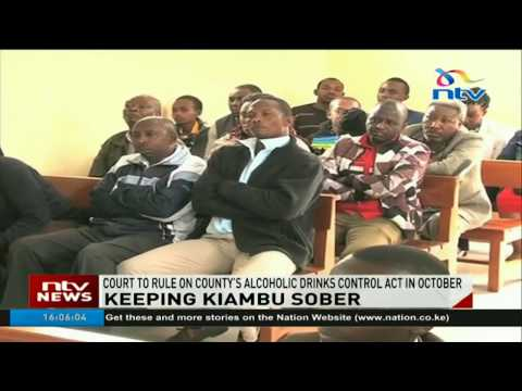 Court to rule on Kiambu County alcoholic drinks control act in October