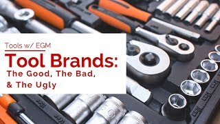 Tool Brands: The good, the bad, and the ugly - Purchasing Advice - EGM Tools | Kholo.pk