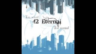 42 Eternal - Too Weird, Too Normal