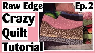 Raw Edge Crazy Quilt Tutorial | Making Blocks With Curves | Episode 2