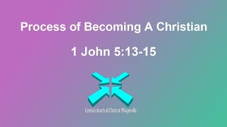 The Process of Becoming a Christian – Lord's Day Sermons – 19 Jul 2020 – 1 John 5:12-15