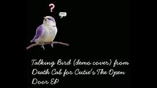 Talking Bird (demo cover) from Death Cab for Cutie's The Open Door EP