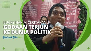 Lucky Hakim Ungkap Godaannya Terjun ke Politik