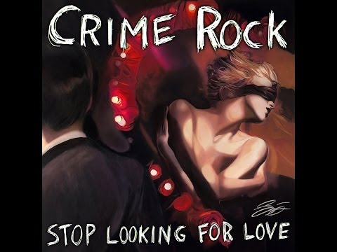"Crime Rock ""Stop Looking For Love"""
