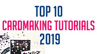 TOP 10 MOST WATCHED CARDMAKING TUTORIALS 2019