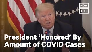 Trump Is 'Honored' By Country's Number Of COVID-19 Cases | NowThis