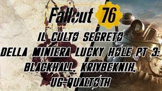 FALLOUT 76 IL CULTO SEGRETO DI LUCKY HOLE PT 3: BLACKHALL, KRIVBEKNIH, UG-QUALTOTH