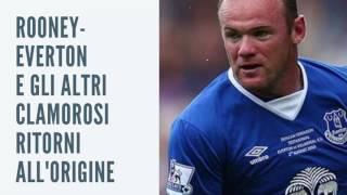Rooney-Everton e gli altri ritorni all'origine