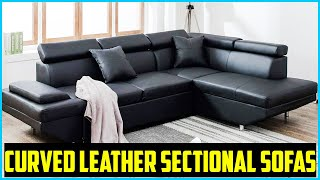 Top 5 Best Curved Leather Sectional Sofas In 2020