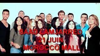 SAAD LAMJARRED 21 JUIN MOROCCO MALL - PROMO