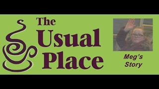 The Usual Place - Meg's Story